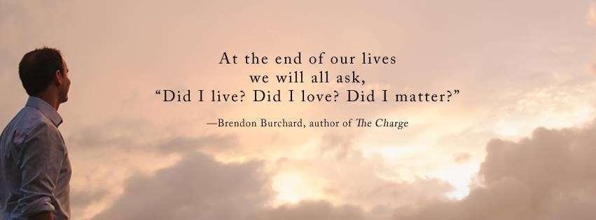 Al final de nuestras vidas nos preguntaremos: ¿Viví? ¿Amé? ¿Importé?
