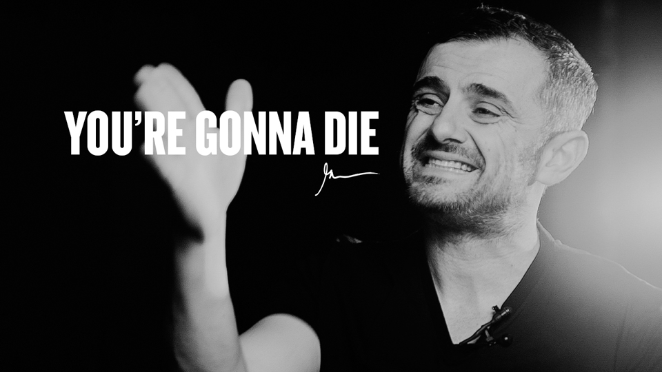 Gary Vaynerchuck - You are going to die