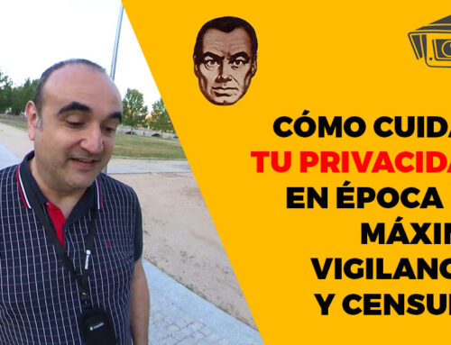 Cómo cuidar tu privacidad en época de máxima vigilancia y censura